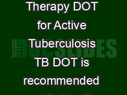February  Information for Physicians Regarding Dir ectly Observed Therapy DOT for Active Tuberculosis TB DOT is recommended public health practice   Directly Observed Therapy DO T is a t