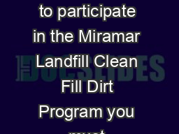 Miramar Landfill Clean Fill Dirt Program Application Part  In order to participate in the Miramar Landfill Clean Fill Dirt Program you must complete this form for EACH PROJECT generating soil that wil