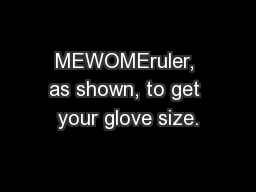 MEWOMEruler, as shown, to get your glove size.