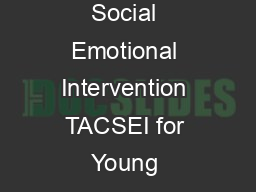 This publication was produced by the Technical Assistance Center on Social Emotional Intervention TACSEI for Young Children funded by the Oce of Special Education Programs U