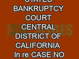 UNITED STATES BANKRUPTCY COURT CENTRAL DISTRICT OF CALIFORNIA  In re CASE NO