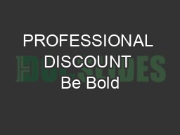 PROFESSIONAL DISCOUNT Be Bold