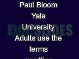 Childrens Extension of Disgust to Physical and Moral Events Judith Danovitch and Paul Bloom Yale University Adults use the terms revolting gross  and disgusting to describe entities and actions such a