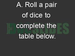 A. Roll a pair of dice to complete the table below. PDF document ...