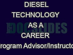 DIESEL TECHNOLOGY AS A CAREER Program Advisor/Instructor PDF document - DocSlides