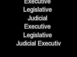 Executive Legislative Judicial Executive Legislative Judicial Executiv