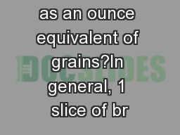 What counts as an ounce equivalent of grains?In general, 1 slice of br
