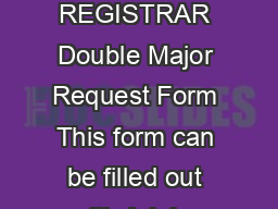 DIVISION OF ACADEMIC AFFAIRS OFFICE OF THE REGISTRAR Double Major Request Form This form can be filled out with Adobe Acrobat and then printed for signatures