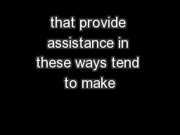 that provide assistance in these ways tend to make
