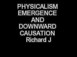 PHYSICALISM EMERGENCE AND DOWNWARD CAUSATION Richard J