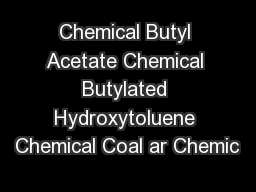 Chemical Butyl Acetate Chemical Butylated Hydroxytoluene Chemical Coal ar Chemic