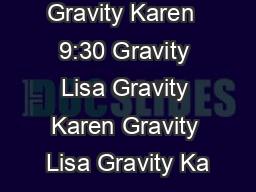 Gravity Karen  9:30 Gravity Lisa Gravity Karen Gravity Lisa Gravity Ka
