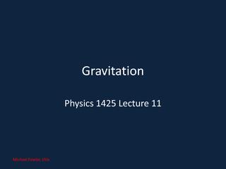 GravitationPhysics 1425 Lecture 11Michael Fowler, UVa