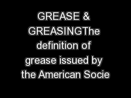 GREASE & GREASINGThe definition of grease issued by the American Socie