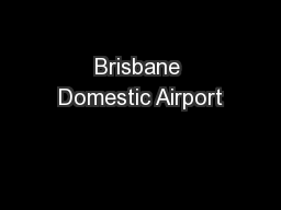 Brisbane Domestic Airport PowerPoint PPT Presentation