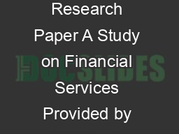 Volume    Issue    Oct  ISSN     PARIPEX  INDIAN JOURNAL OF RESEARCH Research Paper A Study on Financial Services Provided by Axis Bank Customer Perspective A Special Reference to Coimbatore City Comm