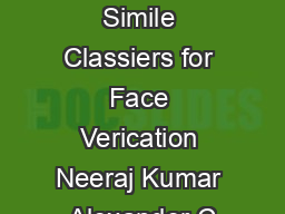 Attribute and Simile Classiers for Face Verication Neeraj Kumar Alexander C