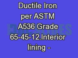 Material - Ductile Iron per ASTM A536 Grade 65-45-12.Interior lining - PowerPoint PPT Presentation