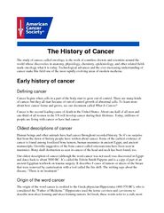 The History of Cancer The study of cancer, called oncology, is the wor