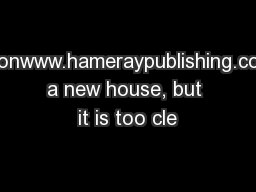 Collectionwww.hameraypublishing.comhave a new house, but it is too cle