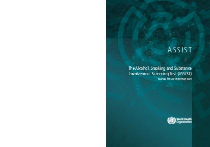 ASSIST The Alcohol Smoking and Substance Involvement Screening Test ASSIST Manual for use in primary care The Alcohol Smoking and Substance Involvement Screening Test ASSIST was developed for the Worl