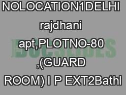 SL NOLOCATION1DELHI rajdhani apt,PLOTNO-80 ,(GUARD ROOM) I P EXT2Bathl