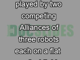 FIRST  AERIAL ASSIST SM Summary AERIAL ASSIST SM is played by two competing Alliances of three robots each on a flat  x  foot field straddled by a truss suspended just over five feet above the floor