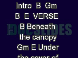 Beneath the Canopy Jeff Capps Jeff Holm Jennifer Holm Isaac Wimberley Intro  B  Gm  B  E  VERSE  B Beneath the canopy Gm E Under the cover of Your grace Your banner over me Gm E Will follow me all of