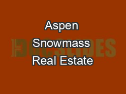Aspen Snowmass Real Estate PowerPoint PPT Presentation