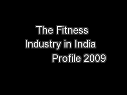 The Fitness Industry in India            Profile 2009
