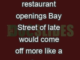 If you were to judge the worlds business districts by their restaurant openings Bay Street of late would come off more like a sleepy Midwestern mall town than a global financial capital