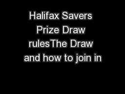 Halifax Savers Prize Draw rulesThe Draw and how to join in